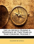 Life in Mexico During a Residence of Two Years in That Country, Volume 1