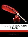 The Life of REV. John Clark