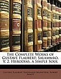 The Complete Works of Gustave Flaubert: Salammb. V. 2. Herodias. a Simple Soul