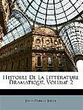 Histoire de La Littrature Dramatique, Volume 2