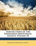 Transactions of the Edinburgh Obstetrical Society, Volume 18