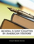 Acadia: A Lost Chapter in American History