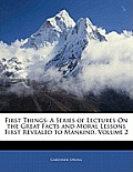 First Things: A Series of Lectures on the Great Facts and Moral Lessons First Revealed to Mankind, Volume 2