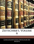 Zeitschrift, Volume 6