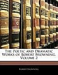 The Poetic and Dramatic Works of Robert Browning, Volume 2