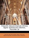 Philippi Melanthonis Opera Quae Supersunt Omnia, Volume 26