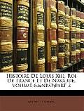 Histoire de Louis XIII, Roi de France Et de Navarre, Volume 6, Part 2