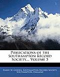 Publications of the Southampton Record Society..., Volume 5
