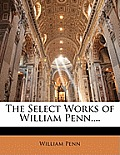 The Select Works of William Penn....