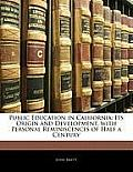 Public Education in California: Its Origin and Development, with Personal Reminiscences of Half a Century
