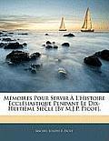 Mmoires Pour Servir L'Histoire Ecclsiastique Pendant Le Dix-Huitime Sicle [By M.J.P. Picot].
