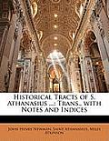 Historical Tracts of S. Athanasius ...: Trans., with Notes and Indices