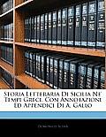 Storia Letteraria Di Sicilia Ne' Tempi Greci. Con Annotazioni Ed Appendici Di A. Gallo