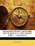 Memoires Pour L'Histoire Des Sciences Et Des Beaux Arts ..., Volume 6