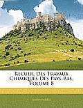 Recueil Des Travaux Chimiques Des Pays-Bas, Volume 8