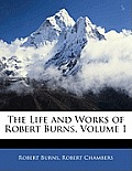 The Life and Works of Robert Burns, Volume 1