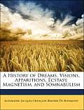 A History of Dreams, Visions, Apparitions, Ecstasy, Magnetism, and Somnabulism