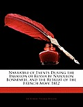 Narrative of Events During the Invasion of Russia by Napoleon Bonaparte, and the Retreat of the French Army. 1812