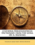 A General Bibliographical Dictionary, from the Germ. [By A. Browne].