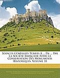 Sances Gnrales Tenues ... En ... Par La Socit Franaise Pour La Conservation Des Monuments Historiques, Volume 35