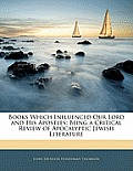Books Which Influenced Our Lord and His Apostles: Being a Critical Review of Apocalyptic Jewish Literature