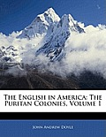 The English in America: The Puritan Colonies, Volume 1