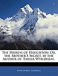 The Heiress of Haughton: Or, the Mother's Secret, by the Author of 'Emilia Wyndham'.