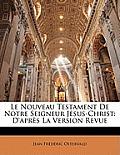 Le Nouveau Testament de Notre Seigneur Jsus-Christ: D'Aprs La Version Revue