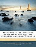 Mitteilungen Des Deutschen Archologischen Instituts, Athenische Abteilung, Volume 16