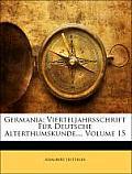 Germania: Vierteljahrsschrift Fr Deutsche Alterthumskunde..., Volume 15
