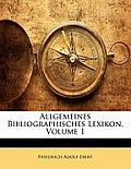 Allgemeines Bibliographisches Lexikon, Volume 1