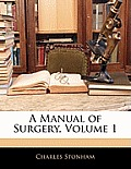 A Manual of Surgery, Volume 1