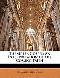 The Greek Gospel: An Interpretation of the Coming Faith