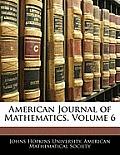 American Journal of Mathematics, Volume 6