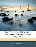 The Poetical Works of William Wordsworth, Volume 3