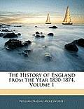 The History of England from the Year 1830-1874, Volume 1
