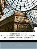 Schiller's Leben, Geistesentwickelung Und Werke Im Zusammenhang, Volume 2