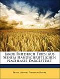 Jakob Friedrich Fries: Aus Seinem Handschriftlichen Nachlasse Dargestellt