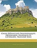 Choix D'Opuscules Philosophiques, Historiques, Politiques Et Littraires, Troisime Srie
