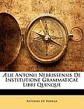 LII Antonii Nebrissensis de Institutione Grammaticae Libri Quinque