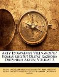 Akty Izdavaemye Vilenskoiu Kommissieiu Dlia Razbora Drevnikh Aktov, Volume 3