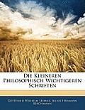 Die Kleineren Philosophisch Wichtigeren Schriften