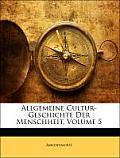 Allgemeine Cultur-Geschichte Der Menschheit, Volume 5