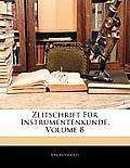 Zeitschrift Fr Instrumentenkunde, Volume 8