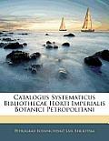 Catalogus Systematicus Bibliothecae Horti Imperialis Botanici Petropolitani