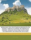 Mmoires Sur Les Choses Advenus En France Depuis La Mort de Henry Le Grand, Jusques La Paix Faites Avec Les Reformez Au Mois de Juin 1629