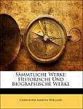 Smmtliche Werke: Historische Und Biographische Werke