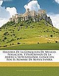 Historia de La Conquista de Mexico, Poblacion, y Progressos de La America Septentrional, Conocida Por El Nombre de Nueva Espaa