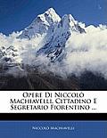 Opere Di Niccol Machiavelli, Cittadino E Segretario Fiorentino ...