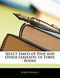 Select Fables of ESOP and Other Fabulists: In Three Books
